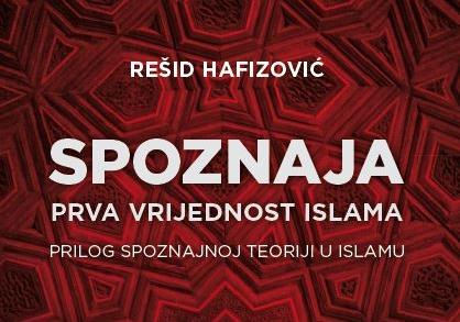"""O knjizi """"Spoznaja – prva vrijednost islama"""" akademika Rešida Hafizovića"""