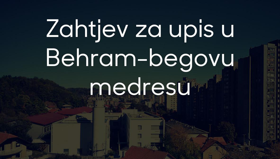 Zahtjev za upis u Behram-begovu medresu